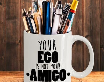 Your Ego Is Not Your Amigo - Cute Mug With Saying Quote - Gift for Friend,Coworker,Family,Boss,Spouse,Birthday-11oz 15oz ceramic coffee mug