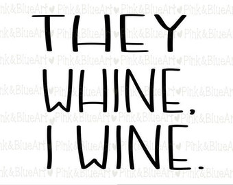 They Whine I Wine SVG Clipart Cut Files Silhouette Cameo Svg for Cricut and Vinyl File cutting Digital cuts file DXF Png Pdf Eps