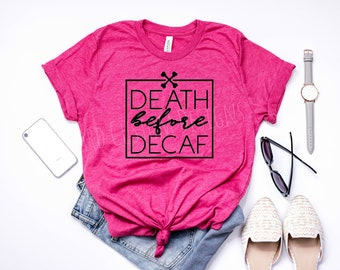 Death Before Decaf Shirt | Coffee Lover Shirt | Coffee is Life Shirt | Boutique Tee