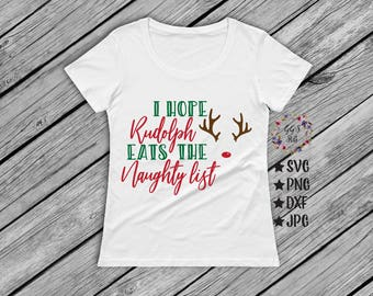 I Hope Rudolph Eats The Naughty List Svg, Rudolph Svg, Christmas SVG, Christmas Shirt Svg, Jpg, Dxf, Png, Cut Files, Svg, Silhouette, Cricut