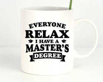 Masters Degree Coffee Mug - Masters Degree Graduation - Relax I have a masters degree - Funny Masters Graduate Gift 11oz / 15oz