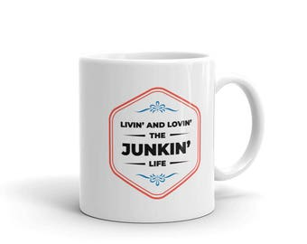 Livin' And Lovin' The Junkin' Life Mug