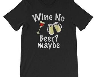 Drinking Wine No Beer? Maybe Short-Sleeve Unisex T-Shirt