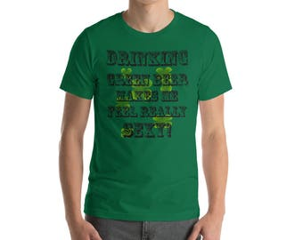 Drinking Green Beer Makes Me Really Sexy!  Short-Sleeve Unisex T-Shirt