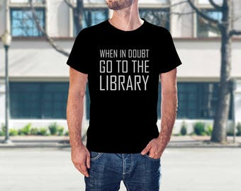 When in Doubt go to the Library T Shirt - Geeky Gifts For Her Geeky Gifts Best Geek Gifts Geeky Friend Gifts Geek Gift Ideas Bookworm Nerd