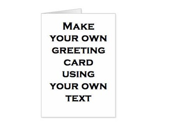 Create your own Custom made Greeting Card / Choose Any Text /Made To Order / Fully Personalised /Birthdays, Blank Cards, Create own