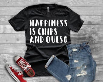 Happiness is Chips and Queso Tee