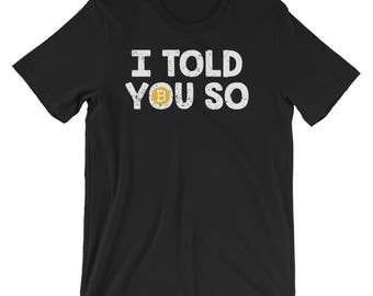 Bitcoin Shirt I Told You So Bitcoin Cryptocurrency T-Shirt UNISEX Bitcoin Trader Gift