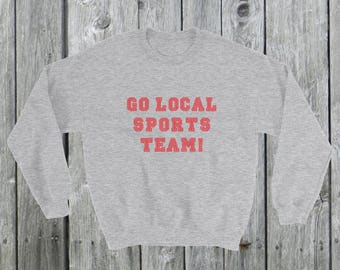 Go local sports team! Sweatshirt Sweater highschool college sports football baseball Unisex Shirt I don't understand this game!