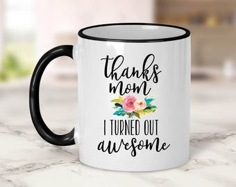 Thanks mom I turned out awesome Mug // Mother's Day Gift // Mom Gift // Funny Mom Gift
