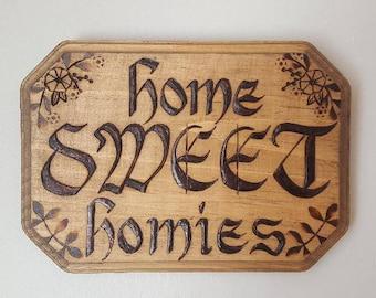 custom woodburned 'home sweet homies' wood plaque sign