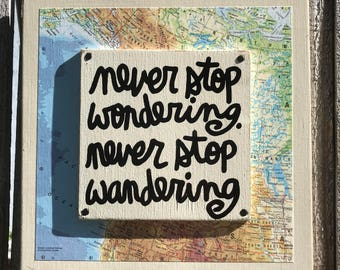 """Hand Made Wall Art Vintage Map Inspirational Quote Collage Hand Painted Geography Gift """"Never stop wondering. Never stop wandering"""""""