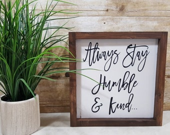 "Always Stay Humble & Kind Framed Farmhouse Wood Sign 9"" x 9"""