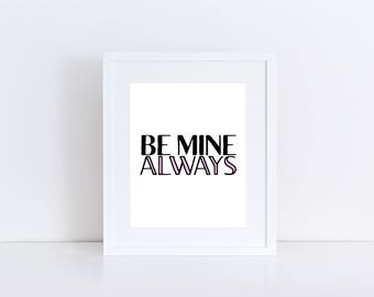PRINTABLE Be Mine Always Sign, Valentines Day Art, Wife Wall Art, Gift For Her, Be Mine Art, Printable Decor, Love Art, Be Mine Decor