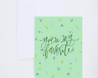 General Greetings - You're My Favorite - Floral Print - Painted & Hand Lettered Cards - A-2