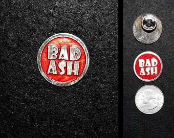 Bad Ash or Good Ash  Lapel Pin or Magnet