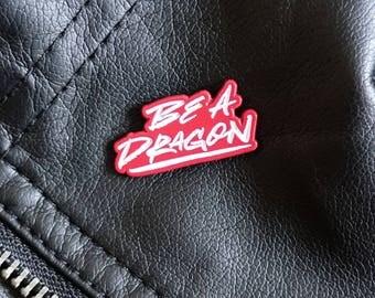 Be A Dragon Enamel Pin