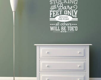 Stocking or Bare Feet Only Beyond This Point, All Others Will Be Toe'd Vinyl Decal Wall Quote L213