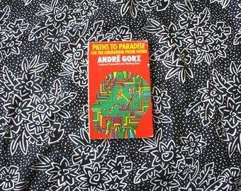 Paths To Paradise On The Liberation From Work By Andre Gorz. Vintage 1985 Socialist Communist Working Class Paperback Book.