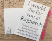 I Would Die for You at Ragnarok | Norse Mythology Funny Valentine's Engagement Anniversary Print Gift | Magnus Chase, Alex Fierro, Thor
