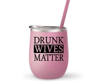Drunk Wives Matter Wine - Funny Wine Tumbler - Drunk Wives Matter Tumbler - Wine Tumbler with Lid - Funny Gift for Wife - Wine Lover Gift