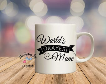 Worlds okayest mom, mug for  mom,  mothers day, offensive mugs, funny mug, sublimated mug,