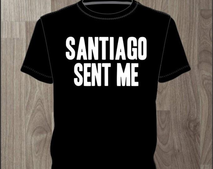 Santiago Sent Me- Men's T-shirt Impractical Jokers Fan Made Shirt (#65)