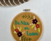 Be Nice or Leave. Quote. Hand Embroidery. Hoop Art. Embroidery. Home Decor. Embroidery Art. Flowers. Gift.