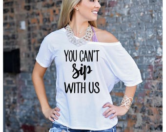 Quick Ship, You Can't Sip With Us Slouch Top, Champagne Shirt, Drinking Shirt, Champagne Apparel, Brunch Apparel, Bachelorette Party Shirt