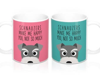 Schnauzers make me happy you not so much Coffee Mug, Dog Coffee Mugs, Funny Coffee Mug, Schnauzer Gifts, Dog lover Gift