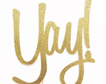 Yay Cake Topper - Gold Cake Topper - Glitter Cake Topper - Celebration - Engagement Topper - Retirement Party - Graduation Cake Topper