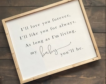 I'll love you forever, I'll like you for always, as long as I'm living, my baby you'll be Wood Sign