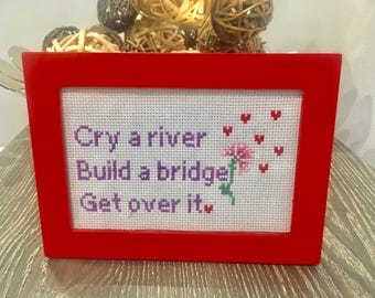 Cry a river Build a bridge Get over it 4x 6 Cross Stitch in Red Wood Frame.