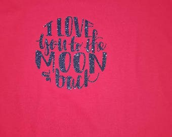 I love you to the moon and back Glitter- Custom made- t-shirt