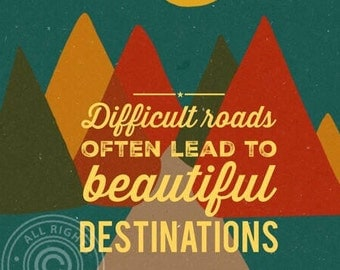 Art Print difficult roads often lead to beautiful destinations, inspirational quote