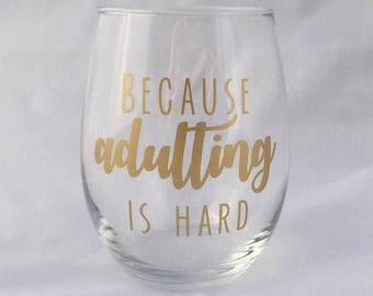 Because Adulting is Hard - Stemless Wine Glass