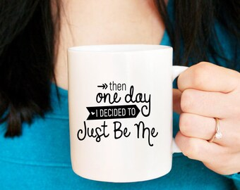 Coffee Mugs with Sayings Be Me Coffee Cup Inspirational Mugs Unique Mugs I Decided to Just Be Me Cup 11 oz mug