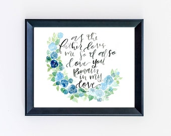 PHYSICAL/As the Father Loves me, so I Also Love You, Remain in my Love/John 15:9/8x10 Print/Floral