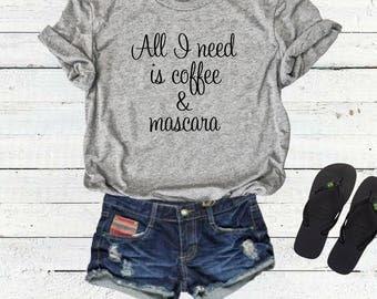 All I Need Is Coffee And Mascara T-shirt Tee Top Shirt, Ladies Unisex Crewneck T-shirt, Cute Coffee T-shirt. Starbucks Shirt Tee Top