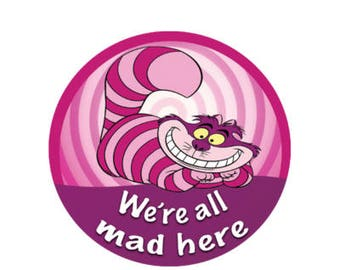 We're All Mad Here Button - Alice in Wonderland Button - Cheshire Cat Button - Theme Park Button - Disney Lanyard Button -
