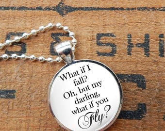 What If I Fall Pendant, Inspirational Quote Glass Necklace, What If I Fall? Oh, But My Darling, What If You Fly? Pendant, Typography Pendant