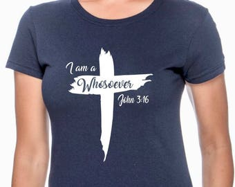 I Am A Whosoever; Christian Shirt; Scripture; Blessed; John 3:16; John 3 16; For God So Loved The World