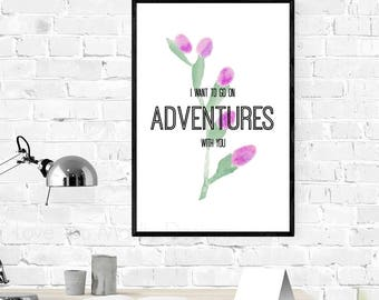 I Want To Go On Adventures With You, PRINTABLE ART, Instant Download, Print, Poster, Print Art, Quote Print, Wall Decor, Wall Print