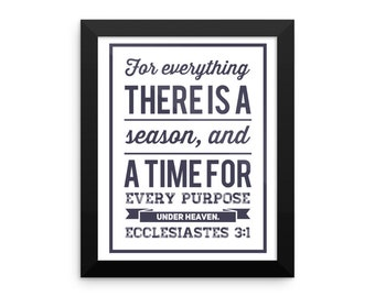 Ecclesiastes3:1 Framed Print For Everything There is A Season and a Time for Every Purpose Under Heaven Bible Christian Art 8x10 or 12x6