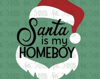 DIGITAL DOWNLOAD; Santa Is My Homeboy, Santa Claus, SVG Christmas, Funny Christmas, Santa Svg, Svg File