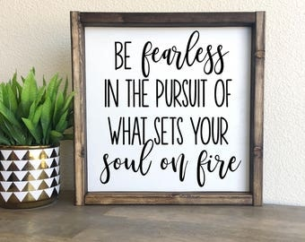 Be fearless in the pursuit of what sets your soul on fire | framed wood sign