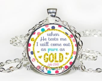 Job 23:10-Glass Pendant Necklace/Bible Verse/Scripture/Christian Gift/Religious Jewelry/Faith Necklace/Baptism Gift/Bible Chapter