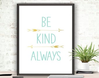 SALE Typography Quote, Be Kind Always, Instant Download, Inspirational Quote, Be Kind Print, Nursery Print, Kindness Quote, Digital Prints