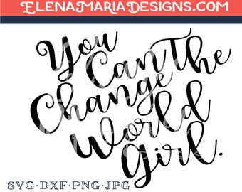 Inspiration SVG | You Can Change The World Girl Svg File | PNG | JPEG | Instant Download | Cricut or Silhouette Cutting file | Vinyl Decal