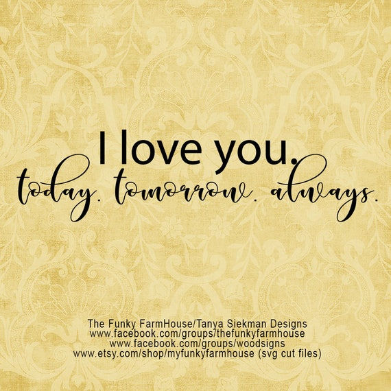"SVG & PNG - ""I Love You. Today. Tomorrow. Always. """